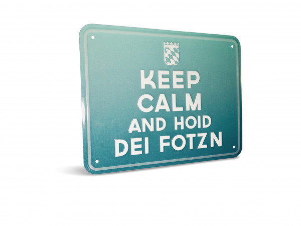 Blechschild Keep calm and hoid dei Fotzn