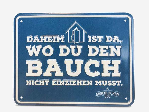 Arschlecken 350 Blechschild Daheim ist da...