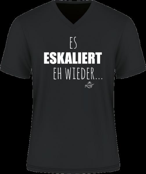 """T-Shirt """" Es eskaliert eh wieder"""